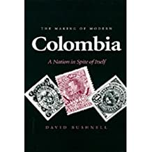 The Making of Modern Colombia: A Nation in Spite of Itself by David Bushnell (1993-02-09)