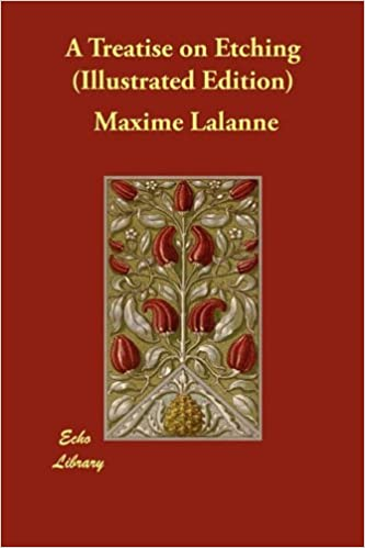 A Treatise on Etching (Illustrated Edition) by Maxime Lalanne (2011-02-15)