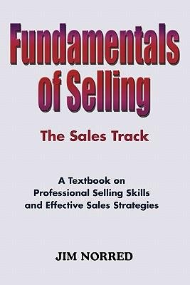 Read Online [(Fundamentals of Selling: The Sales Track )] [Author: Jim Norred] [Nov-2010] pdf