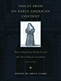 Voices from an Early American Convent: Marie Madeleine Hachard and the New Orleans Ursulines, 1727–1760