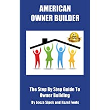 American Owner Builder: The Step By Step Guide to Owner Building