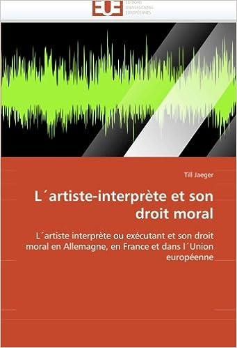 Lire LŽartiste-interprète et son droit moral: LŽartiste interprète ou exécutant et son droit moral en Allemagne, en France et dans lŽUnion européenne pdf, epub