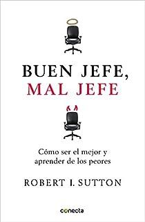 Buen jefe, mal jefe par Robert I. Sutton