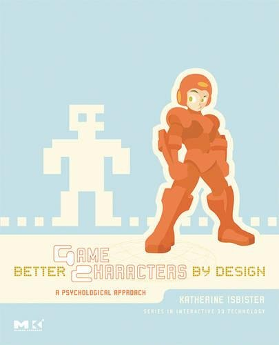 Better Game Characters by Design: A Psychological Approach (The Morgan Kaufmann Series in Interactive 3d Technology) by CRC Press
