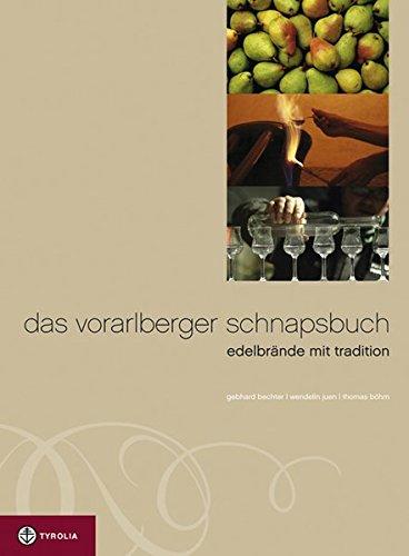 Das Vorarlberger Schnapsbuch: Edelbrände mit Tradition