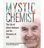 mystic chemist the life of albert hofmann and his discovery of lsd author dieter hagenbach jun 2013
