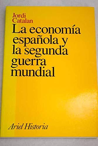 La economía española y la segunda guerra mundial Ariel historia: Amazon.es: Jordi Catalán: Libros