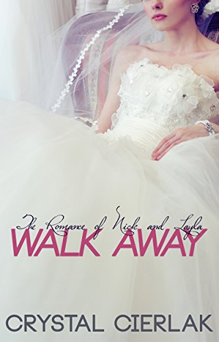 Walk Away (The Romance of Nick and Layla, Part 1)