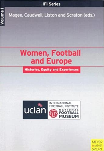Download Women, Football and Europe: Histories, Equity and Experience (Ifi) (Vol 1) PDF