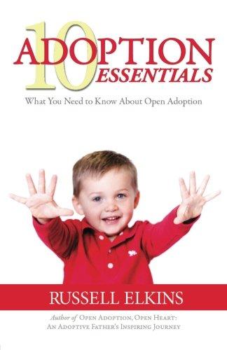 10 Adoption Essentials: What You Need to Know About Open Adoption (Preparing to Adopt) (Volume 2) PDF ePub fb2 book