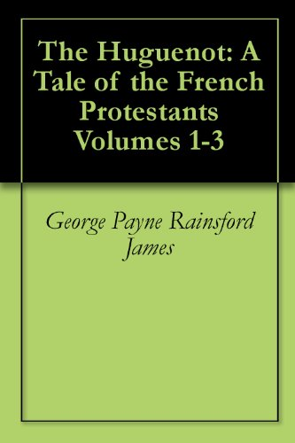 The Huguenot: A Tale of the French Protestants (Complete)