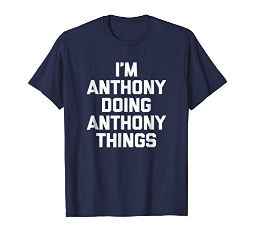Mens I'm Anthony Doing Anthony Things T-Shirt funny saying humor Large Navy Anthony Graphic T-shirt