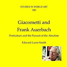 Giacometti and Frank Auerbach: Portraiture and the Pursuit of the Absolute (CV/Visual Arts Research) Audiobook by Edward Lucie-Smith Narrated by Anthony Fanna