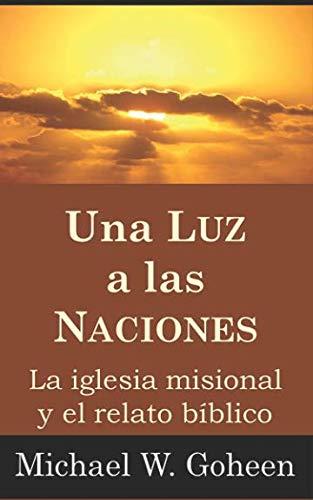 Una Luz a las Naciones: La iglesia misional y el relato bíblico (Colección Ministerio y Teología Misional) (Spanish Edition)