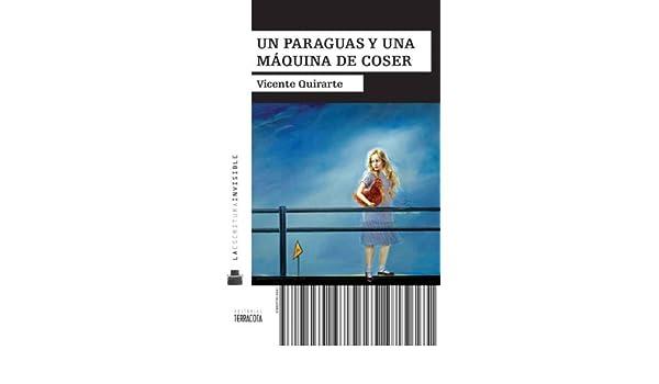 Amazon.com: Un paraguas y una máquina de coser (Spanish Edition) eBook: Vicente Quirarte: Kindle Store