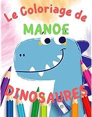Livre de Coloriage Dinosaures pour MANOE - Si MANOE aime les Dinosaures alors ce livre est pour lui: 30 Dinosaures à colorier et le prénom MANOE à colorier en première page.