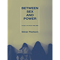 Between Sex and Power: Family in the World 1900-2000 (International Library of Sociology)