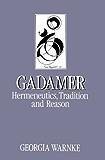 Gadamer: Hermeneutics, Tradition and Reason (Key Contemporary Thinkers)