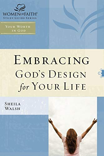 WOF: Embracing God's Design for Your Life - TP edition (Women of Faith Study Guide Series)