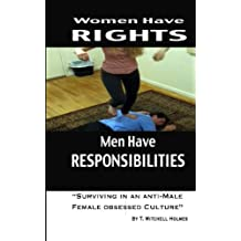 Women Have Rights Men have Responsibilities: Surviving in an anti-Male, Female obsessed culture
