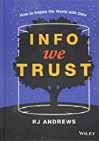 Info We Trust: How to Inspire the World with Data Front Cover
