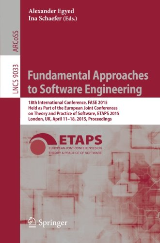 Fundamental Approaches to Software Engineering: 18th International Conference, FASE 2015, Held as Part of the European Joint Conferences on Theory and ... (Lecture Notes in Computer Science) by Springer