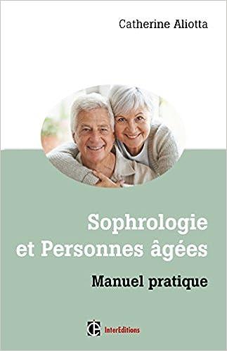 Manuel pratique Sophrologie et personnes âgées Manuel pratique Manuel pratique