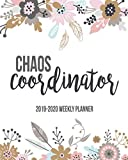 Chaos Coordinator 2019-2020 Weekly Planner: Weekly & Monthly View Planner, Organizer & Diary