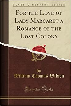 Book For the Love of Lady Margaret a Romance of the Lost Colony (Classic Reprint)
