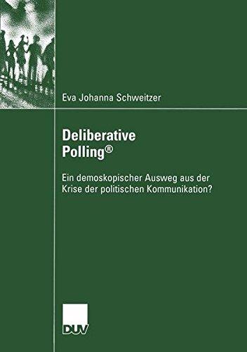 Deliberative Polling: Ein demoskopischer Ausweg aus der Krise der politischen Kommunikation?