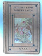 Pictures from Eastern lands by A. E. Knight