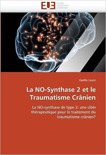 En ligne La NO-Synthase 2 et le Traumatisme Crânien: La NO-synthase de type 2: une cible thérapeutique pour le traitement du traumatisme crânien? pdf