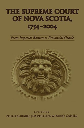 The Supreme Court of Nova Scotia, 1754-2004: From Imperial Bastion to Provincial Oracle (Osgoode Society for Canadian Legal History) Pdf
