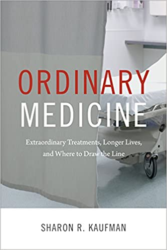 Ordinary Medicine: Extraordinary Treatments, Longer Lives, and Where to Draw the Line (Critical Global Health: Evidence, Efficacy, Ethnography)
