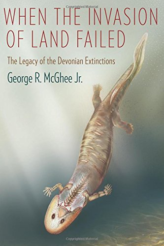 When the Invasion of Land Failed: The Legacy of the Devonian Extinctions (The Critical Moments and Perspectives in Earth History and Paleobiology)