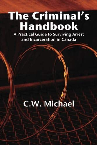 The Criminal's Handbook: A Practical Guide to Surviving Arrest  and Incarceration in Canada