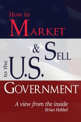 How To Market And Sell To The U S  Government A View From The Inside