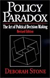Policy Paradox: The Art of Political Decision Making (Revised Edition) 3rd edition by Stone, Deborah (2001) Paperback