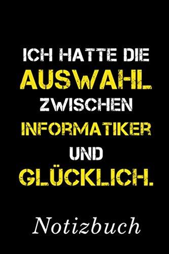 Ich Hatte Die Auswahl Zwischen Informatiker Und Glücklich Notizbuch: | Notizbuch mit 110 linierten Seiten | Format 6x9 DIN A5 | Soft cover matt | (German Edition) (Geschenk-auswahl)