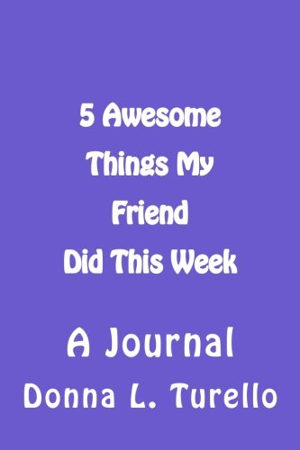 5 Awesome Things My Friend Did This Week: A Journal