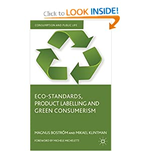 Eco-Standards, Product Labelling and Green Consumerism (Consumption and Public Life) Magnus Bostrom and Mikael Klintman