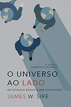 O universo ao lado: Um catálogo básico sobre cosmovisão por [W. Sire, James]