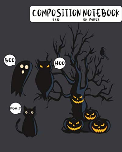 Halloween Themed Writing Paper (Boo Hoo Really Composition Notebook 8 x 10 100 pages: Wide Ruled Lined Paper Ghost Owl Cat Jack O'Latern Writing Journal Halloween Themed Great for School Organizing Lists Doodling Dark)