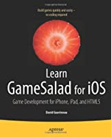 Learn GameSalad for iOS: Game Development for iPhone, iPad, and HTML5 Front Cover