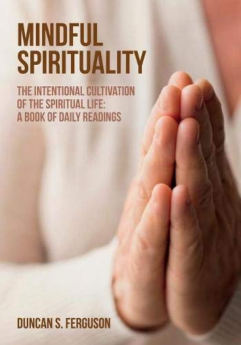 Mindful Spirituality: The Intentional Cultivation of the Spiritual Life: A Book of Daily Readings