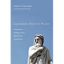 Gadamer's Path to Plato: A Response to Heidegger and a Rejoinder by Stanley Rosen