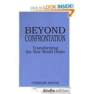 Beyond Confrontation: Transforming the New World Order (Praeger Series in Transformational Politics and Political Sc) Charles Hauss