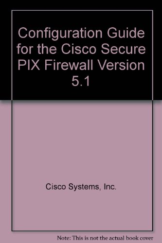 Configuration Guide for the Cisco Secure PIX Firewall Version 5.1 (Cisco Secure Pix Firewall)