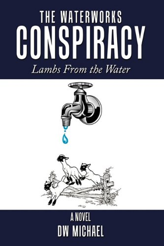 Read Online The Waterworks Conspiracy: Lambs From the Water ebook