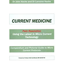Current Medicine: Compendium and Pictorial Guide to Micro Current Protocols